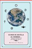 Si Dios Se Revela Dios Al Hombre... ¿CóMo lo Hace?, Reynaldo Pareja, 1463343558