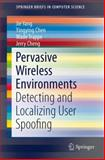 Pervasive Wireless Environments : Detecting and Localizing User Spoofing, Yang, Jie and Chen, Yingying, 3319073559