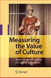 Measuring the Value of Culture : Methods and Examples in Cultural Economics, Snowball, Jeanette D., 3540743553