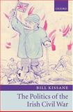 Politics of the Irish Civil War, Kissane, Bill, 0199273553