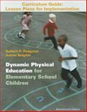 Dynamic Physical Education Curriculum Guide : Lesson Plans for Implementation, Pangrazi, Robert P., 0321793552