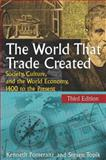 The World That Trade Created : Society, Culture, and the World Economy, 1400 to the Present, Pomeranz, Kenneth and Topik, Steven, 0765623552