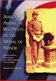 African-American Recipients of the Medal of Honor : A Biographical Dictionary, Civil War Through Vietnam War, Hanna, Charles W., 0786413557