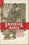 Imperial Media : Colonial Networks and Information Technologies in the British Literary Imagination, 1857-1918, Worth, Aaron, 0814293557