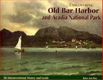 Discovering Old Bar Harbor and Acadia National Park, Ruth A. Hill, 0892723556