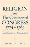 Religion and the Continental Congress, 1774-1789 : Contributions to Original Intent, Davis, Derek H., 0195133552