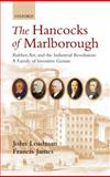The Hancocks of Marlborough : Rubber, Art and the Industrial Revolution - A Family of Inventive Genius, Loadman, John and James, Francis, 0199573557