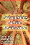 Friendship as a Social Institution, McCall, George J. and McCall, Michal M., 0202363554