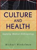 Culture and Health : Applying Medical Anthropology, Winkelman, Michael, 0470283556