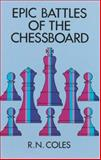 Epic Battles of the Chessboard, R. N. Coles and Fred Reinfeld, 0486293556