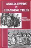 Anglo-Jewry in Changing Times : Studies in Diversity, 1840-1914, Finestein, Israel, 0853033552