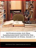 Mittheilungen Aus Dem Embrylogischen Institute der K K Universität in Wien, Issues 1-7, , 1143483553