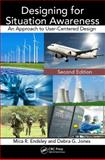 Designing for Situation Awareness : An Approach to User-Centered Design, Endsley, Mica R., 1420063553