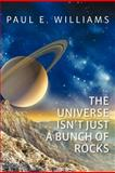 The Universe Isn't Just a Bunch of Rocks, Paul Williams, 1477593551