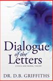 Dialogue of the Letters: Ethics and Moral Theory, D. B. Griffiths, 1490503552