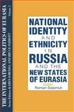 The International Politics of Eurasia : National Identity and Ethnicity in Russia and the New States of Eurasia, , 1563243555