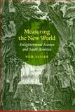 Measuring the New World : Enlightenment Science and South America, Safier, Neil, 0226733556