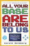 All Your Base Are Belong to Us, Harold Goldberg, 0307463559