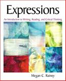 Expressions : An Introduction to Writing, Reading, and Critical Thinking, Rainey, Megan C., 0321083555