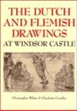 The Dutch and Flemish Drawings at Windsor Castle, White, Christopher and Crawley, Charlotte, 0521373557