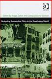 Designing Sustainable Cities in the Developing World, Zetter, Roger and Butina-Watson, Georgia, 0754643557