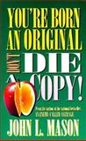You're Born an Original - Don't Die a Copy, John L. Mason, 0884193551