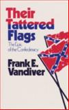 Their Tattered Flags : The Epic of the Confederacy, Vandiver, Frank E., 089096355X