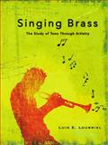 Singing Brass : The Study of Tone Through Artistry, Loubriel, Luis E., 0982893558
