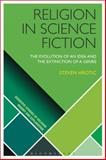 Religion in Science Fiction : The Evolution of an Idea and the Extinction of a Genre, Hrotic, Steven Michael, 1472533550