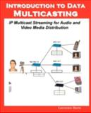 Introduction to Data Multicasting : IP Multicast Streaming for Audio and Video Media Distribution, Harte, Lawrence, 1932813551