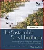 The Sustainable Sites Handbook : A Complete Guide to the Principles, Strategies, and Best Practices for Sustainable Landscapes, Calkins, Meg, 0470643552