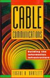 Cable Communications : Building the Information Infrastructure, Bartlett, Eugene R., 0070053553