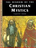 The Wisdom of the Christian Mystics, Timothy Freke, 1885203551