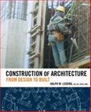 Construction of Architecture : From Design to Built, Liebing, Ralph W., 0471783552