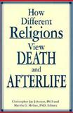 How Different Religions View Death and Afterlife, Christofer Jay Johnson, 0914783556
