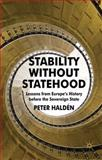 Stability Without Statehood : Lessons from Europe's History Before the Sovereign State, Haldén, Peter, 0230273556