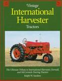 Vintage International Harvester Tractors : The Ultimate Tribute to International Harvester, Farmall and McCormick-Deering Tractors, Sanders, Ralph W., 0896583554