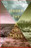 Under the X in Texas : Little Stories from the Big Country, Renfro, Mike, 0896723550
