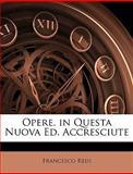 Opere in Questa Nuova Ed Accresciute, Francesco Redi, 1148313559