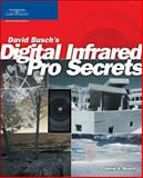 Digital Infrared Pro Secrets, Busch, David D., 1598633554