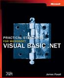Practical Standards for Microsoft Visual Basic. NET, Foxall, James D. and Honeycutt, Jerry, 0735613567