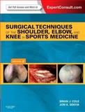 Surgical Techniques of the Shoulder, Elbow, and Knee in Sports Medicine : Expert Consult - Online and Print, Cole, Brian J. and Sekiya, Jon K., 1455723568