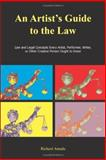 An Artist's Guide to the Law : Law and Legal Concepts Every Artist, Performer, Writer, or Other Creative Person Ought to Know, Amada, Richard, 158510356X