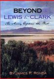 Beyond Lewis and Clark : The Army Explores the West, Ronda, James P., 0295983566