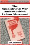 The Spanish Civil War and the British Labour Movement, Buchanan, Tom, 0521073561