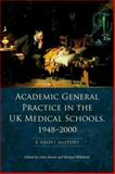 Academic General Practice in the UK Medical Schools, 1948-2000 : A Short History, , 0748643567
