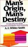 Man's Origin, Man's Destiny, A. W. Wilder-Smith, 0871233568
