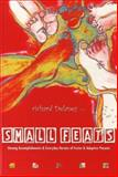 Small Feats : Unsung Accomplishments and Everyday Heroics of Foster and Adoptive Parents, Delaney, Richard J., 1885473567