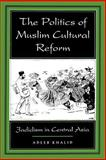 The Politics of Muslim Cultural Reform : Jadidism in Central Asia, Khalid, Adeeb, 0520213564