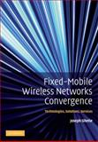 Fixed-Mobile Wireless Networks Convergence : Technologies, Solutions, Services, Ghetie, Joseph, 0521513561